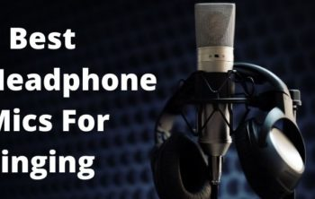Best Headphone Microphone For Singing